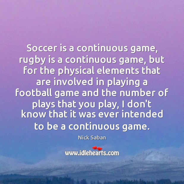 Soccer is a continuous game, rugby is a continuous game, but for Soccer Quotes Image