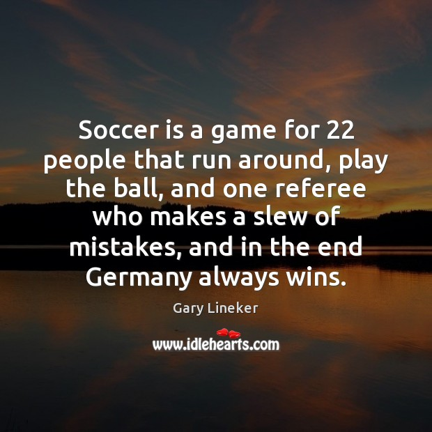 Soccer is a game for 22 people that run around, play the ball, Soccer Quotes Image