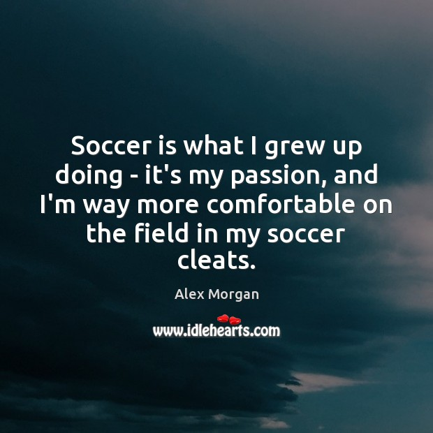 Image, Soccer is what I grew up doing – it's my passion, and