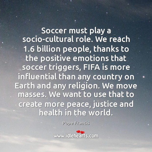 Soccer must play a socio-cultural role. We reach 1.6 billion people, thanks to Image