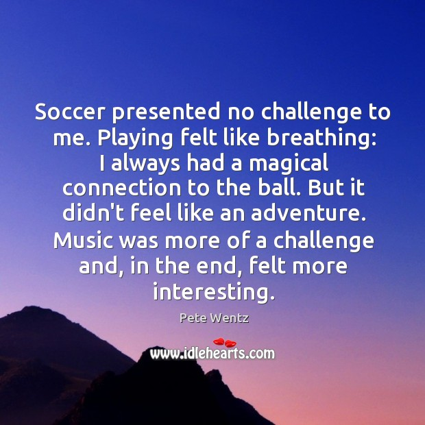 Soccer presented no challenge to me. Playing felt like breathing: I always Image