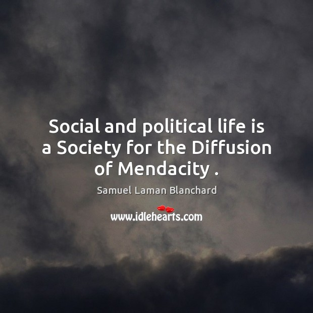 Image, Social and political life is a Society for the Diffusion of Mendacity .