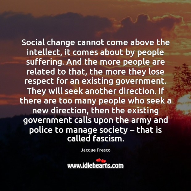 Social change cannot come above the intellect, it comes about by people Image