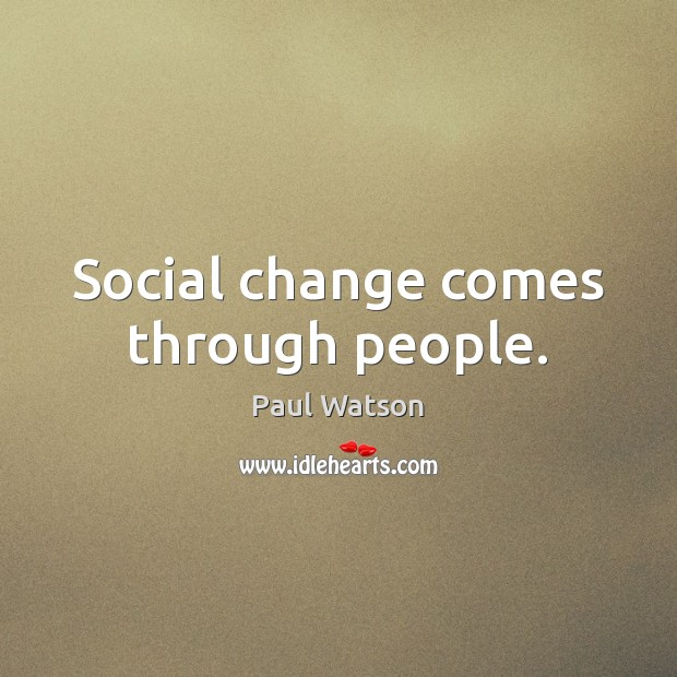 Social change comes through people. Image