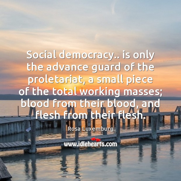 Social democracy.. is only the advance guard of the proletariat, a small Image