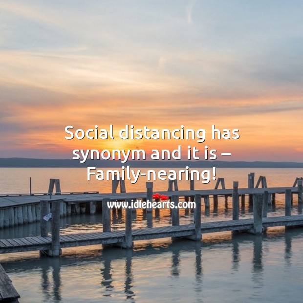 Social distancing has synonym and it is Family-nearing! Social Distancing Quotes Image
