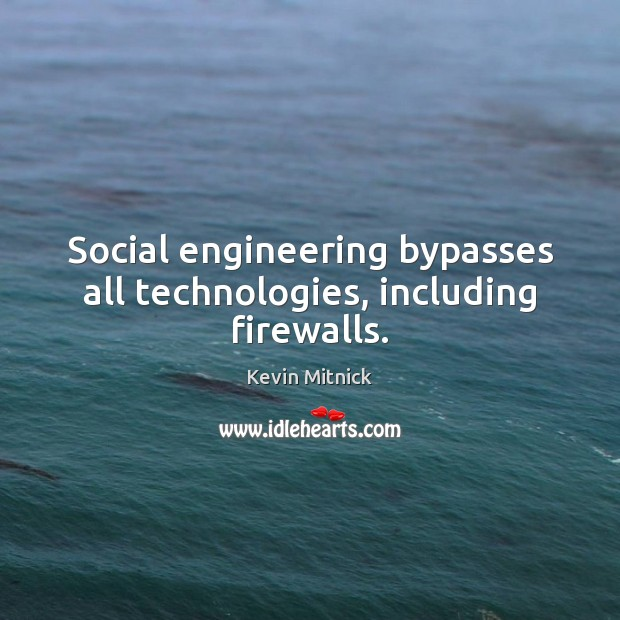 Social engineering bypasses all technologies, including firewalls. Kevin Mitnick Picture Quote
