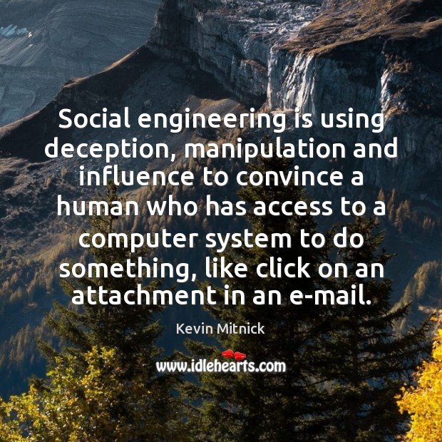 Social engineering is using deception, manipulation and influence to convince a human Kevin Mitnick Picture Quote