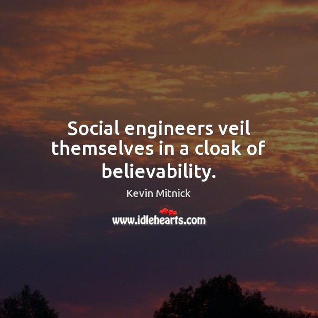 Image, Social engineers veil themselves in a cloak of believability.