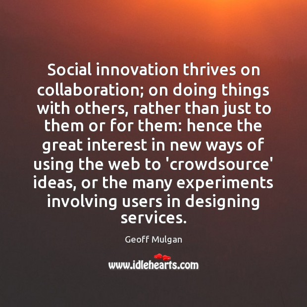 Social innovation thrives on collaboration; on doing things with others, rather than Image