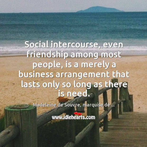 Social intercourse, even friendship among most people, is a merely a business Image