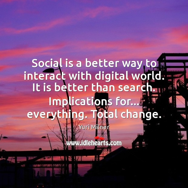 Social is a better way to interact with digital world. It is Yuri Milner Picture Quote