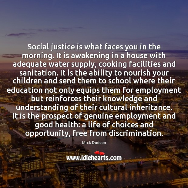Social justice is what faces you in the morning. It is awakening Image