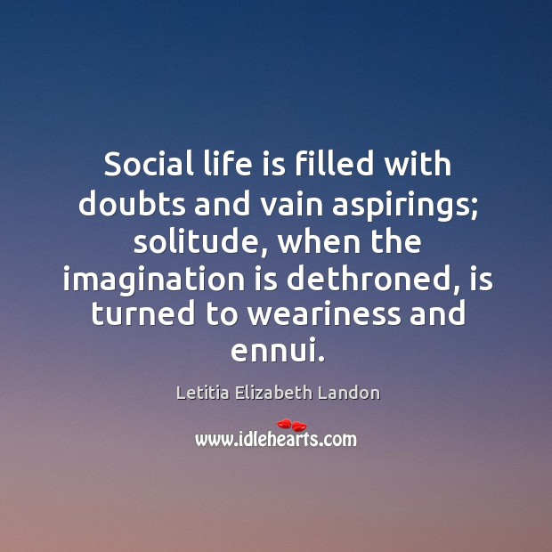 Image, Social life is filled with doubts and vain aspirings; solitude, when the