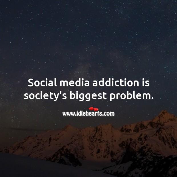 Social media addiction is society's biggest problem. Addiction Quotes Image