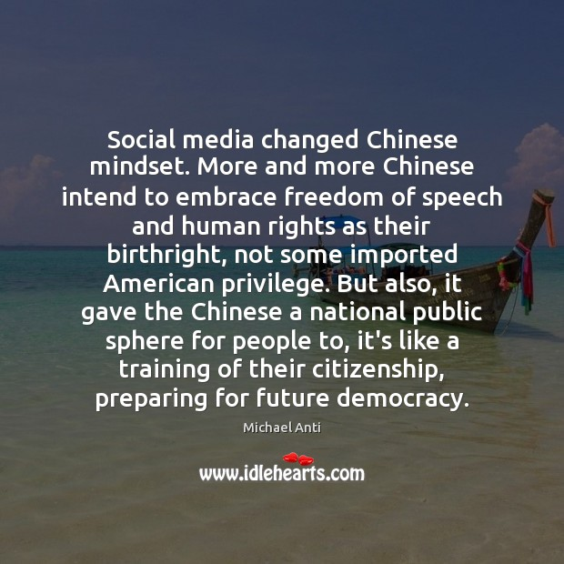 Social media changed Chinese mindset. More and more Chinese intend to embrace Freedom of Speech Quotes Image
