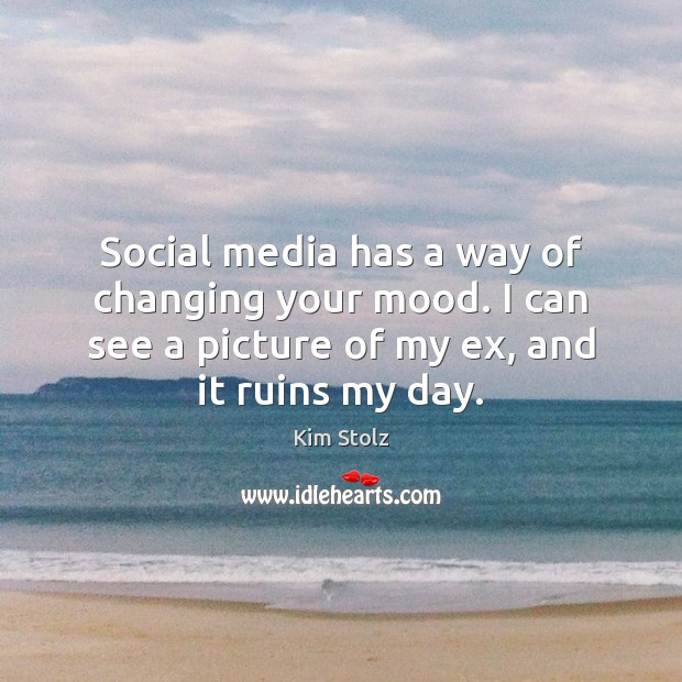 Social media has a way of changing your mood. I can see Image