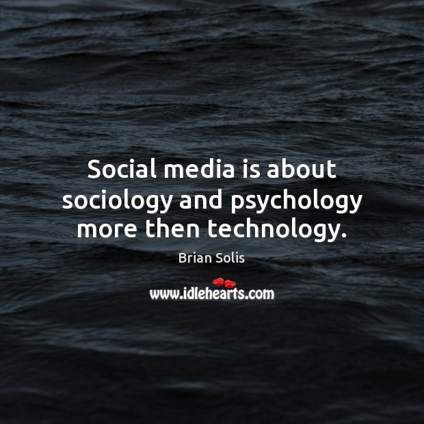 Social media is about sociology and psychology more then technology. Social Media Quotes Image
