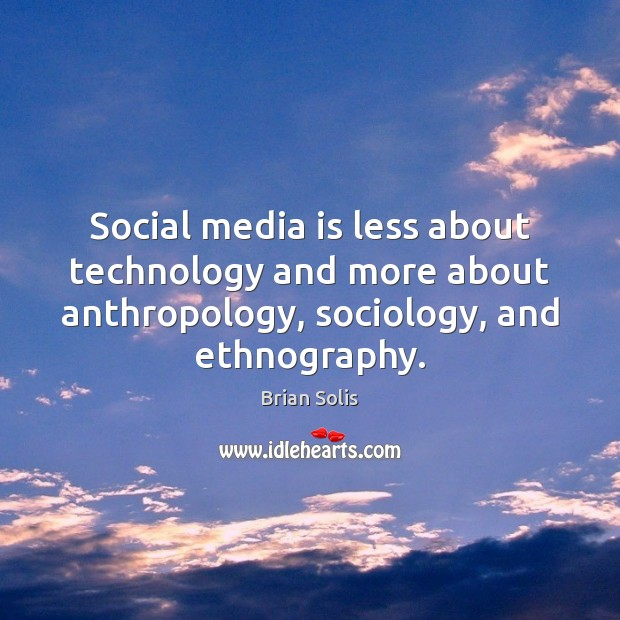 Social media is less about technology and more about anthropology, sociology, and Social Media Quotes Image