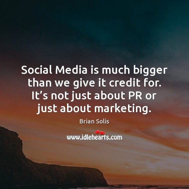 Social Media is much bigger than we give it credit for. Social Media Quotes Image