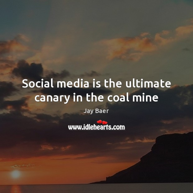Social media is the ultimate canary in the coal mine. Social Media Quotes Image