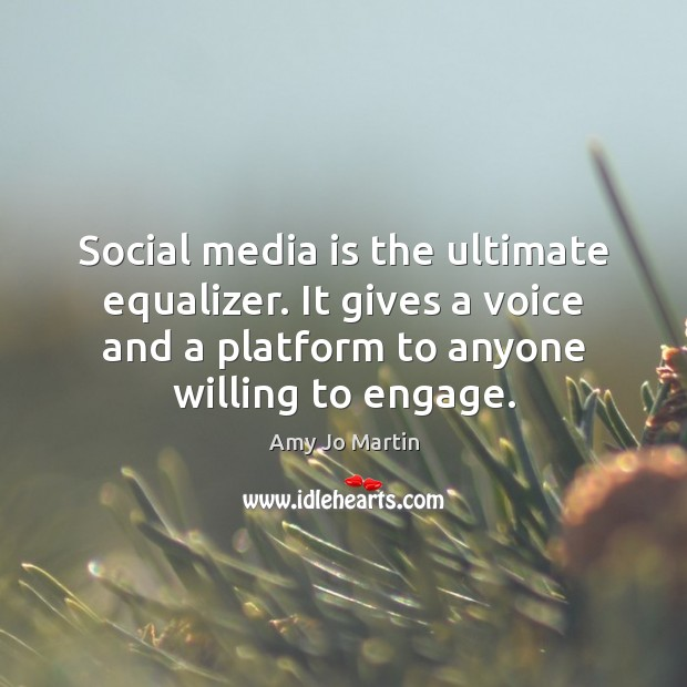 Image, Social media is the ultimate equalizer. It gives a voice and a