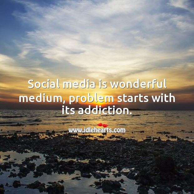 Social media is wonderful medium, problem starts with its addiction. Social Media Quotes Image