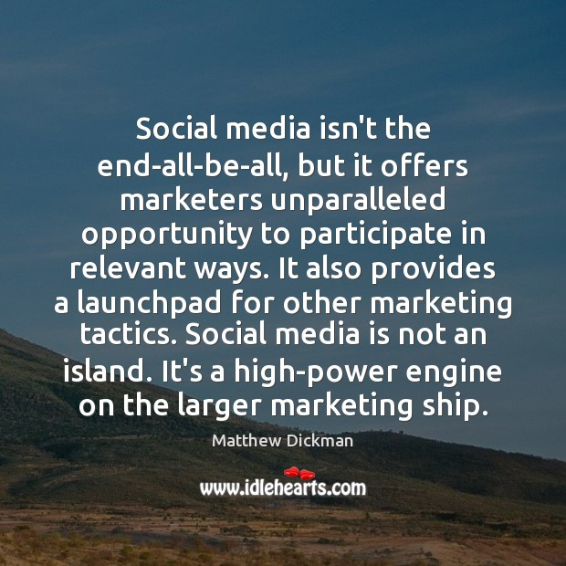 Social media isn't the end-all-be-all, but it offers marketers unparalleled opportunity to Social Media Quotes Image