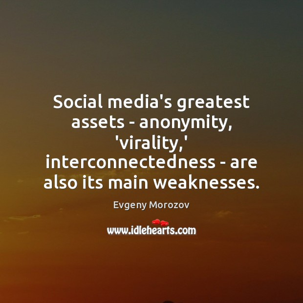 Social media's greatest assets – anonymity, 'virality,' interconnectedness – are also Social Media Quotes Image