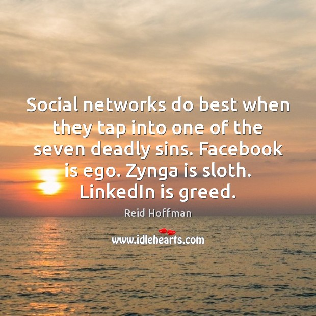 Social networks do best when they tap into one of the seven Reid Hoffman Picture Quote