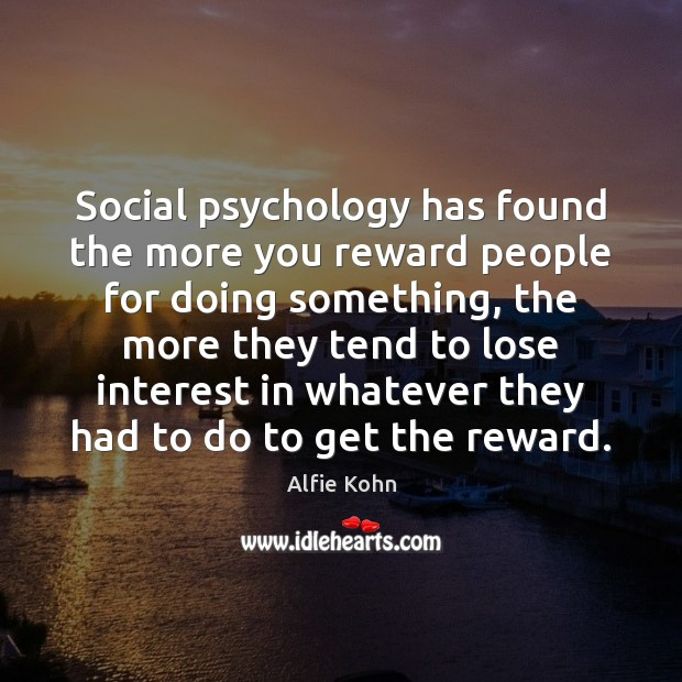 Image, Social psychology has found the more you reward people for doing something,