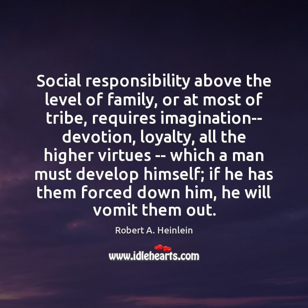 Social responsibility above the level of family, or at most of tribe, Social Responsibility Quotes Image