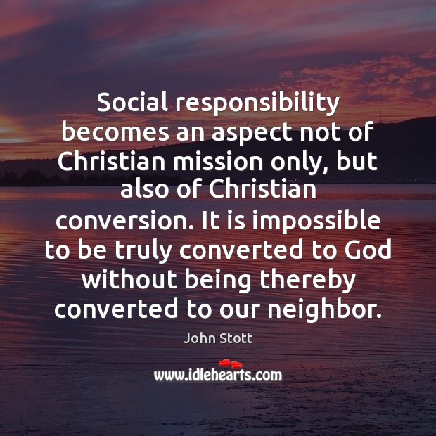 Social responsibility becomes an aspect not of Christian mission only, but also Social Responsibility Quotes Image
