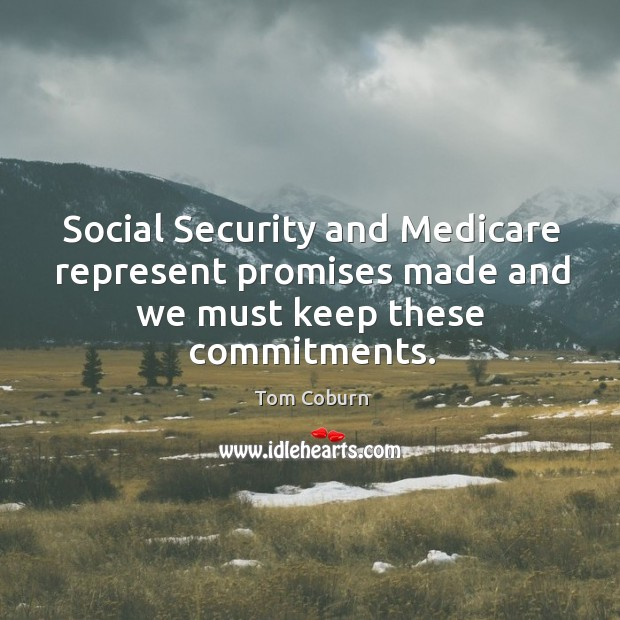 Social security and medicare represent promises made and we must keep these commitments. Image