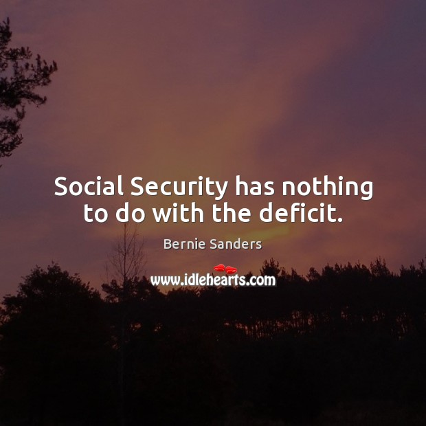 Social Security has nothing to do with the deficit. Image