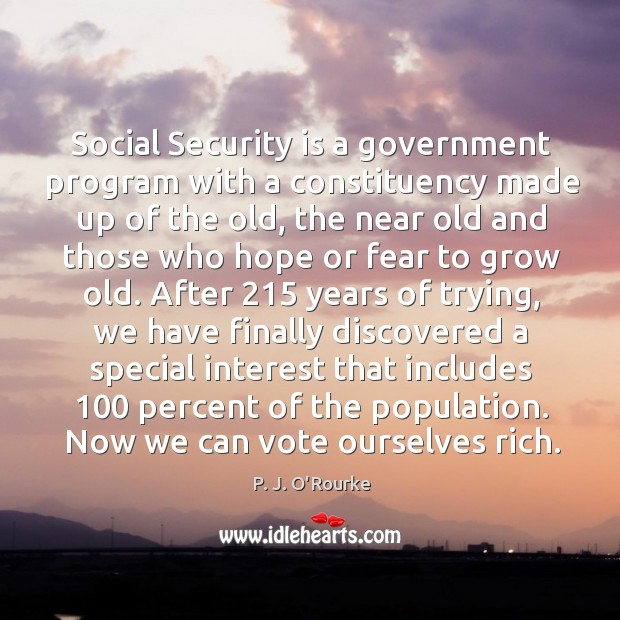 Social Security is a government program with a constituency made up of Image