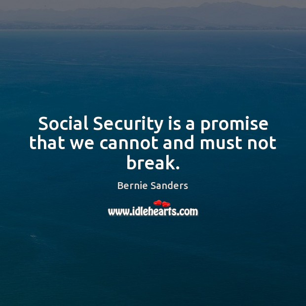 Social Security is a promise that we cannot and must not break. Bernie Sanders Picture Quote