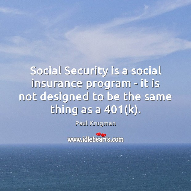 Image, Social Security is a social insurance program – it is not designed