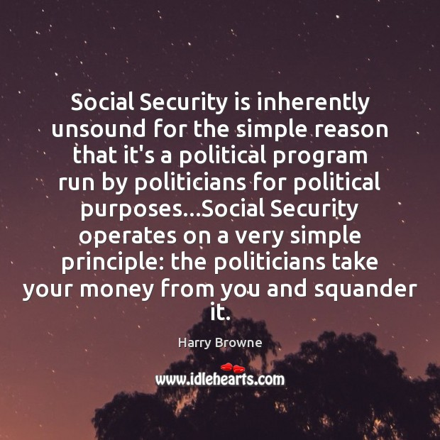 Social Security is inherently unsound for the simple reason that it's a Image