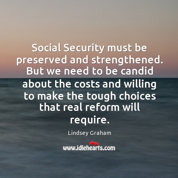 Social security must be preserved and strengthened. But we need to be candid about the costs Image