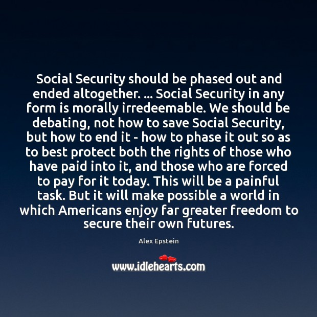 Image, Social Security should be phased out and ended altogether. … Social Security in