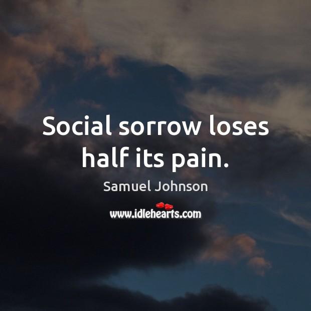 Image, Social sorrow loses half its pain.