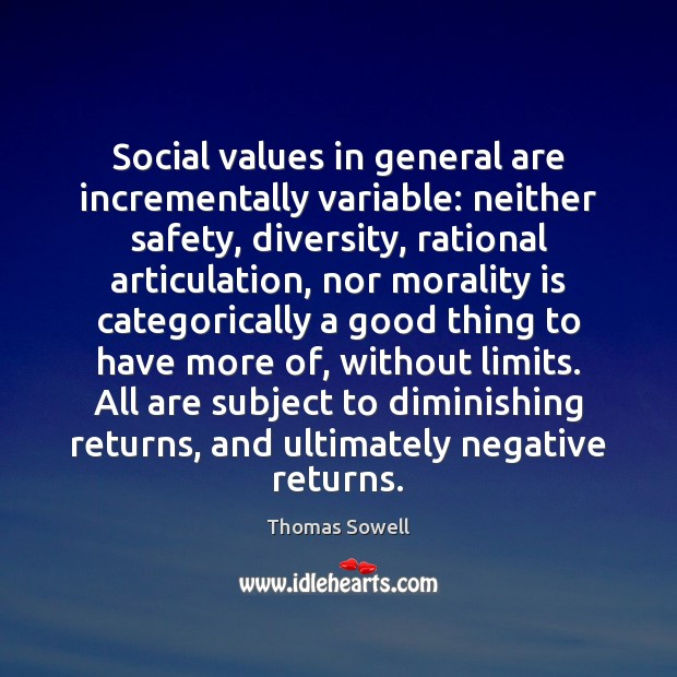 Social values in general are incrementally variable: neither safety, diversity, rational articulation, Thomas Sowell Picture Quote