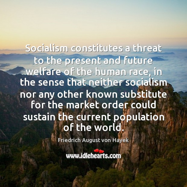 Socialism constitutes a threat to the present and future welfare of the Friedrich August von Hayek Picture Quote
