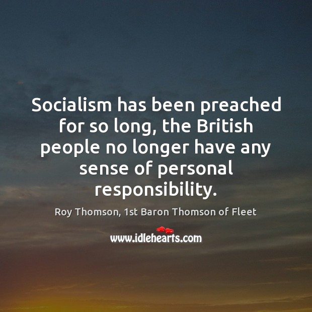 Socialism has been preached for so long, the British people no longer Image