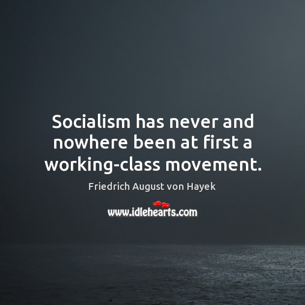 Socialism has never and nowhere been at first a working-class movement. Image