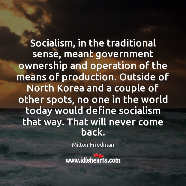 Socialism, in the traditional sense, meant government ownership and operation of the Image