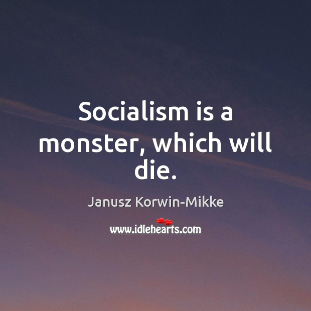 Socialism is a monster, which will die. Janusz Korwin-Mikke Picture Quote