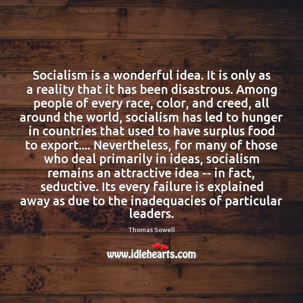 Socialism is a wonderful idea. It is only as a reality that Thomas Sowell Picture Quote
