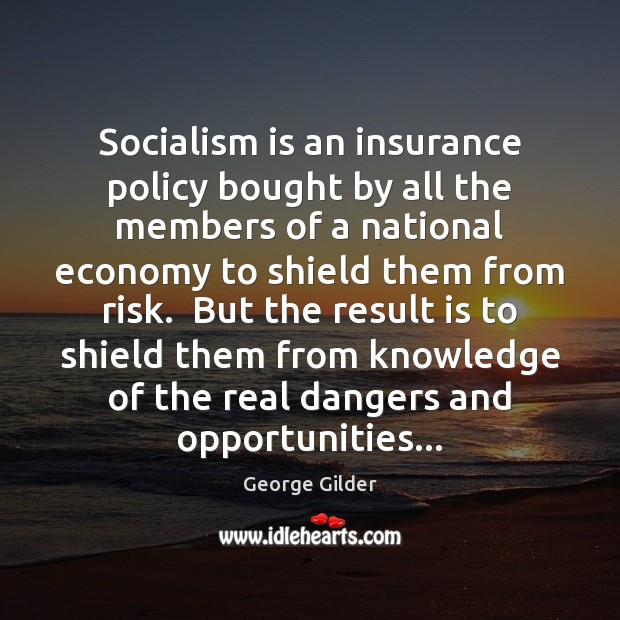 Socialism is an insurance policy bought by all the members of a Image